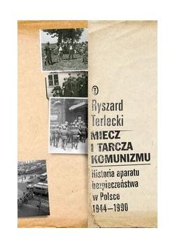 Miecz i tarcza komunizmu Historia aparatu bezpieczeństwa w Polsce 1944 -1990