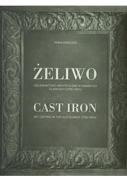 Żeliwo Odlewnictwo artystyczne w dawnych Gliwicach (1796-1945)