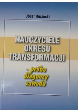 Nauczyciele okresu transformacji - próba diagnozy zawodu