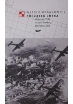 Początek Jutra. Wrzesień 1939 oczami dowódcy Dywizjonu 303