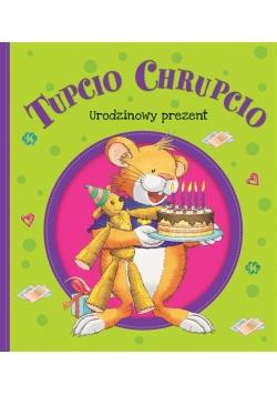 Tupcio Chrupcio. Urodzinowy prezent w.2018