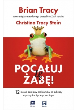 Pocałuj tę żabę!. 12 metod zamiany problemów...
