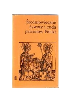 Średniowieczne żywota i cuda patronów Polski