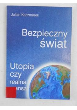 Bezpieczny świat. Utopia czy realna szansa
