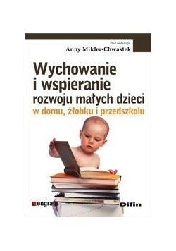 Wychowanie i wspieranie rozwoju małych dzieci ...