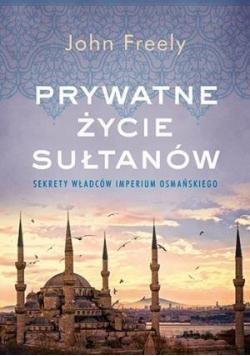 Prywatne życie sułtanów. Sekrety władców Imperium