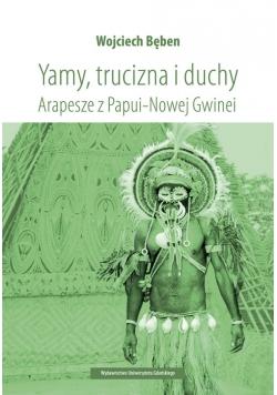 Yamy trucizna i duchy Arapesze z Papui-Nowej Gwinei