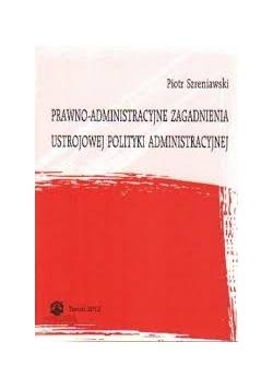 Prawno administracyjne zagadnienia ustrojowe polityki administracyjnej