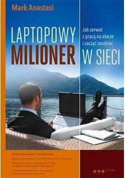 Laptopowy Milioner. Jak zerwać z pracą na etacie..