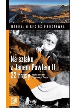 Na szlaku z Janem Pawłem II.  22 trasy piesze,...