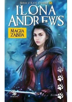 Seria z Kate Daniels T.5 Magia zabija w.2018