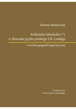 Archaizmy leksykalne w Słowniku języka polskiego S.B. Lindego w świetle geografii lingwistycznej