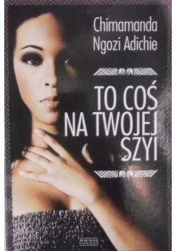 Adichie Chimamanda Ngozi - To coś na twojej szyi