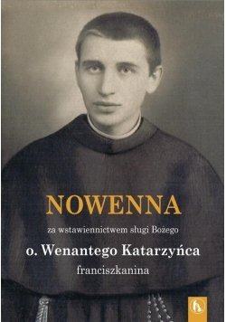 Wenanty Katarzyniec. Nowenna za wstawiennictwem
