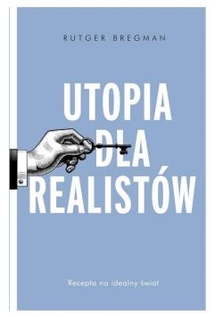 Utopia dla realistów Jak zbudować idealny świat