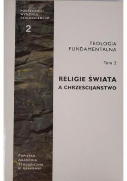 Teologia fundamentalna. Religie świata a Chrześcijaństwo. Tom 2