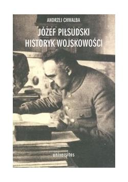 Józef Piłsudski. Historyk wojskowości