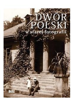 Dwór Polski w starej fotografii BOSZ