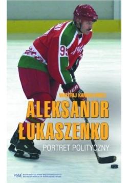 Aleksandr Łukaszenko. Portret polityczny