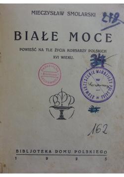 Białe moce. Powieść na tle życia korsarzy polskich XVI wieku., 1925 r.