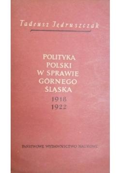 Polityka Polski w sprawie Górnego Śląska 1918-1922