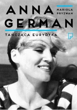 Tańcząca Eurydyka. Anna German we wspomnieniach