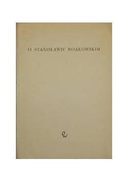 O Stanisławie Noakowskim