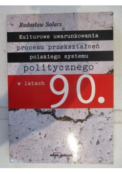 Kulturowe uwarunkowania procesu przekształceń polskiego systemu politycznego w latach 90.