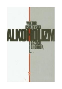 Alkoholizm i grzech i choroba, i...