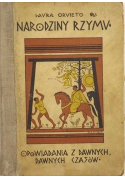 Opowiadania z dawnych, dawnych czasów. Narodziny Rzymu, 1931 r.