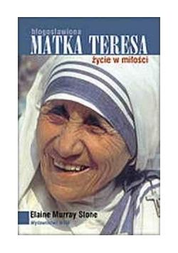 Błogosławiona Matka Teresa życie w miłości