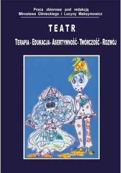 Teatr. Terapia-edukacja - asertywność - twórczość - rozwój