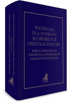 Wyzwania dla ochrony konkurencji i regulacji rynku Księga Jubileuszowa dedykowana Profesorowi Tadeuszowi Skocznemu