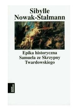 Epika historyczna Samuela ze Skrzypny Twardowskiego