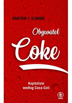 Obywatel Coke. Kapitalizm według Coca Coli