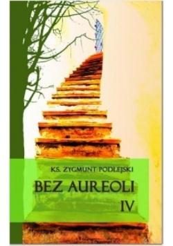 Bez aureoli IV