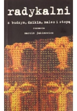 Radykalni z Budzym, Dzikim, Maleo i Stopą rozmawia Marcin Jakimowicz
