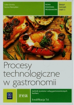 Procesy technologiczne w gastronomii Zeszyt ćwiczeń Część 2 T.6