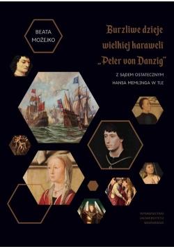 """Burzliwe dzieje wielkiej karaweli """"Peter von Danzig"""". Z Sądem Ostatecznym Hansa Memlinga w tle"""