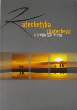 Katechetyka i katecheza u progu XXI wieku