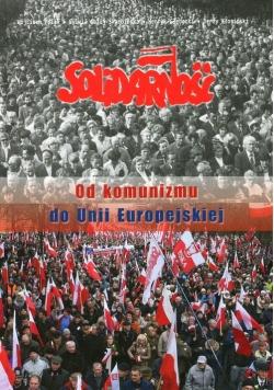 Solidarność Od komunizmu do Unii Europejskiej