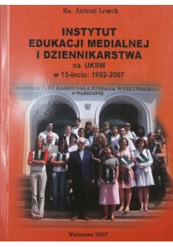 Instytut edukacji medialnej i dziennikarstwa na UKSW w 15-leciu: 1992-2007