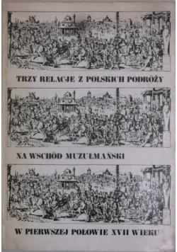Trzy relacje z polskich podróży na Wschód muzułmański w pierwszej połowie XVII wieku