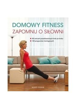 Domowy fitness Zapomnij o siłowni