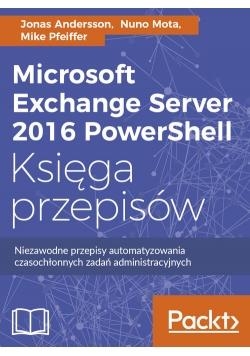 Microsoft Exchange Server 2016 PowerShell Księga przepisów