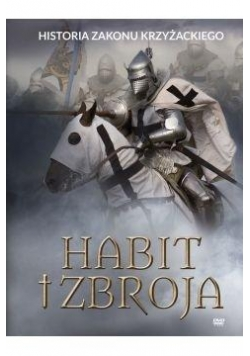 Habit i zbroja. Historia zakonu krzyżackiego+DVD