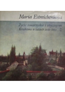 Życie towarzyskie i obyczajowe Krakowa w latach 1848 - 1863