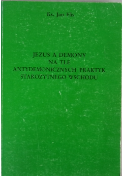 Jezus a demony na tle antydemonicznychpraktyk starożytnego wschodu