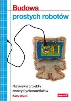 Budowa prostych robotów. Niezwykłe projekty...