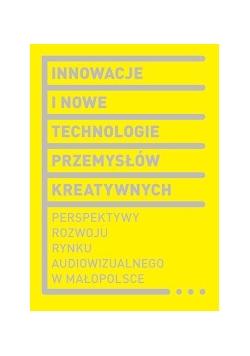 Innowacje i nowe technologie przemysłów kreatywnych